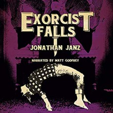 Exorcist Falls: Includes the novella Exorcist Road - Jonathan Janz,Matt Godfrey