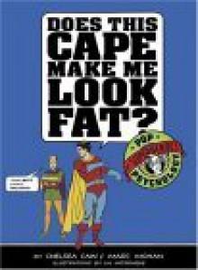 Does This Cape Make Me Look Fat?: Pop Psychology for Superheroes - Chelsea Cain, Marc Mohan, Lia Miternique