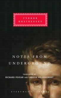 Notes from Underground - Fyodor Dostoyevsky, Richard Pevear, Larissa Volokhonsky