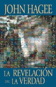 La Revelacion de La Verdad: Un Mosaico del Plan de Dios Para El Hombre - John Hagee