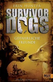 Survivor Dogs. Gefährliche Freunde: Band 3 - Erin Hunter, Friedrich Pflüger