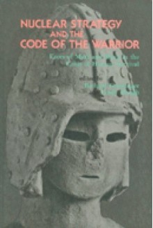 Nuclear Strategy and the Code of the Warrior: Faces of Mars and Shiva in the Crisis of Human Survival - Richard Grossinger