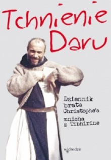 Tchnienie Daru. Dziennik brata Christophe'a mnicha z Tibhirine - Christophe Lebreton