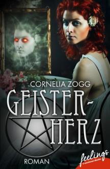 Geisterherz - Verfluchte Liebe: Romantic Fantasy - Cornelia Zogg