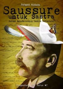 Saussure untuk Sastra: Sebuah Metode Kritik Sastra Struktural - Rahmad Widada