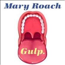 Gulp: Adventures on the Alimentary Canal - Mary Roach, Emily Woo Zeller