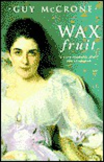 The Wax Fruit Trilogy - Guy McCrone