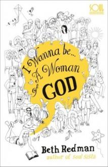I Wanna Be... A Woman of God! - Beth Redman