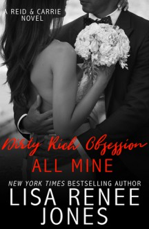 Dirty Rich Obsession: All Mine - Lisa Renee Jones