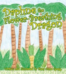 Daphne the Flower-Breathing Dragon - Mary Anne Gregg