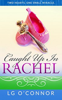 Caught Up in Rachel: A Caught Up in RAINE Novelette (Caught Up in Love) - Nancy L. O'Connor