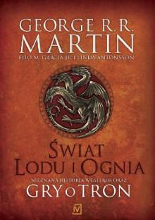 Świat Lodu i Ognia - George R.R. Martin, Elio M. Garcia jr., Linda Antonsson
