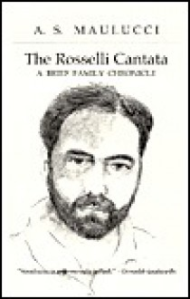 The Rosselli Cantata: A Brief Family Chronicle - Anthony S. Maulucci