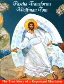 Pascha Transforms Wolfman Tom: The Story of a Repentant Murderer - Saint Anthony's Greek Orthodox Monastery