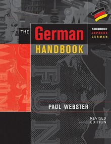 The German Handbook: Your Guide to Speaking and Writing German - Paul Webster