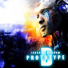 Prototype D - Jason D. Morrow,Jason D. Morrow,James Foster