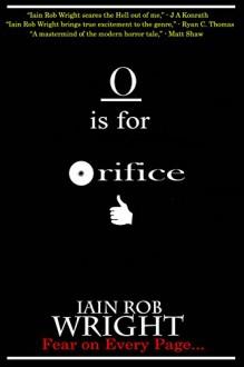 O is for Orifice (A-Z of Horror 15) - Iain Rob Wright