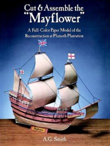 Cut & Assemble the Mayflower: A Full-Color Paper Model of the Reconstruction at Plimoth Plantation (Models & Toys) by A. G. Smith (1988-08-01) - A. G. Smith
