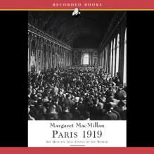 Paris 1919: Six Months That Changed the World - Margaret MacMillan, Suzanne Toren