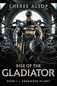 Rise of the Gladiator (Forbidden Planet #1) - Cheree Alsop