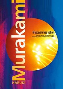 Mezczyzni bez kobiet - Haruki Murakami, Anna Zielińska-Elliott