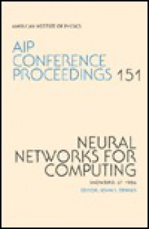 Neural Networks for Computing: Snowbird, UT 1986 - John S. Denker