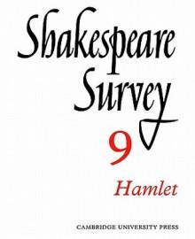 Shakespeare Survey 9: Hamlet - Allardyce Nicoll, Jonathan Bate, Michael Dobson