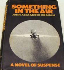 Something In The Air - John Alexander Graham