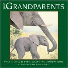 Just Grandparents: When a Child Is Born, So Are the Grandparents - Bonnie Louise Kuchler