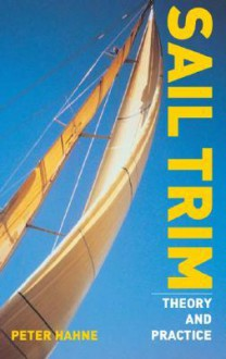 Sail Trim: Theory and Practice - Peter Hahne