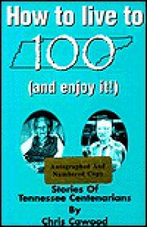 How to Live to 100 (And Enjoy It!) - Chris Cawood
