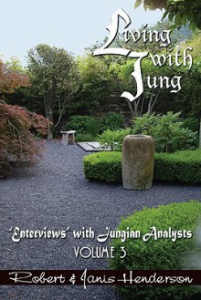 "Living with Jung: ""Enterviews"" with Jungian Analysts, Volume 3 - Robert Henderson, Janis Henderson"