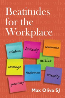 Beatitudes for the Workplace - Max Oliva