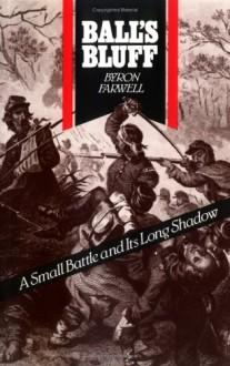 Balls Bluff: A Small Battle and Its Long Shadow - Byron Farwell