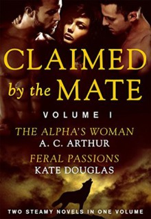 Claimed by the Mate, Vol. 1: A BBW Werewolf Menage 2-in-1 Romance (Wolf Games) - Kate Douglas,A.C. Arthur