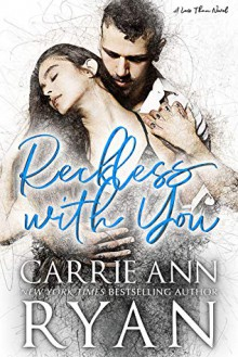 Reckless With You (Less Than, #2) - Carrie Ann Ryan