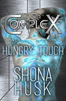 Hungry Touch (The Complex Book 0) - Shona Husk,The Complex Book Series