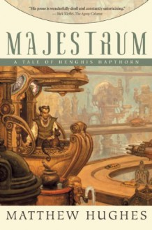 Majestrum: A Tale Of Henghis Hapthorn - Matthew Hughes