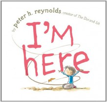 I'm Here - Peter H. Reynolds