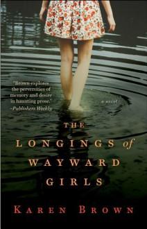 The Longings of Wayward Girls - Karen Brown