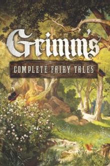 Grimm's Complete Fairy Tales - Wilhelm Grimm, Jacob Grimm, Arthur Rackham