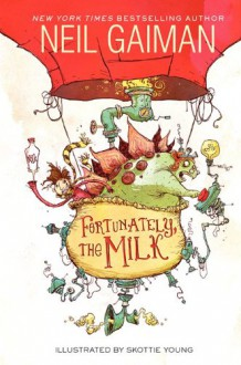 Fortunately, the Milk - Neil Gaiman,Skottie Young