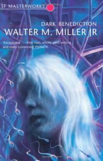 Dark Benediction (S.F. Masterworks) - Walter M. Miller