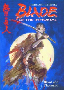 Blade of the Immortal, Volume 1: Blood of a Thousand - Hiroaki Samura