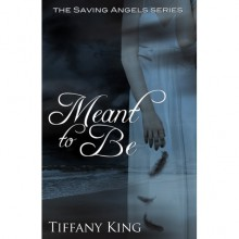 Meant to Be (The Saving Angels, #1) - Tiffany King