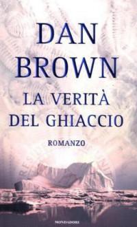 La verità del ghiaccio - Dan Brown, Leonardo Pavese, Paola Frezza