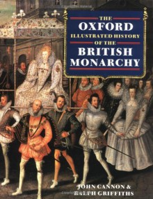 The Oxford Illustrated History of the British Monarchy (Oxford Illustrated Histories) - John Cannon, Ralph Griffiths