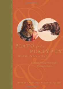 Plato and a Platypus Walk Into a Bar: Understanding Philosophy Through Jokes - Thomas Cathcart, Daniel Klein