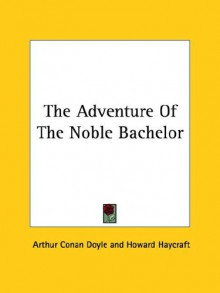 The Adventure Of The Noble Bachelor - Arthur Conan Doyle