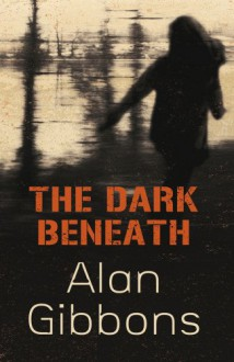The Dark Beneath - Alan Gibbons